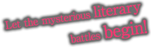 Let the mysterious literary battles begin!!